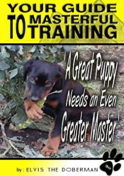 A Great Puppy Needs An Even Greater Master - Your Guide To Masterful Training covers puppy training which includes obedience training, house training, toilet training and crate training by [Nelson, Scott, Davies, Peter]