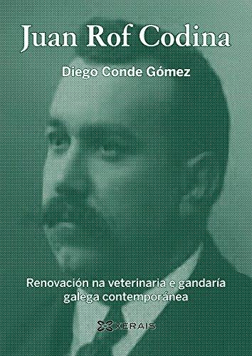 Juan Rof Codina : renovación na veterinaria e gandaría galega contemporánea por Diego Conde Gómez