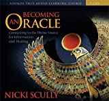 Becoming an Oracle: Connecting to the Divine Source for Information and Healing