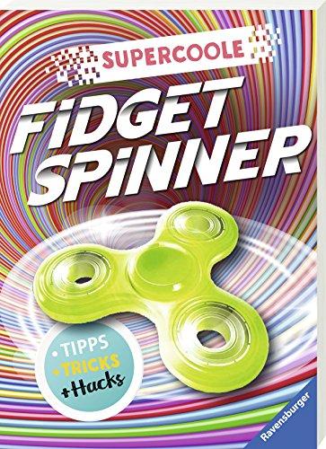 Preisvergleich Produktbild Supercoole Fidget Spinner: Tipps, Tricks und Hacks