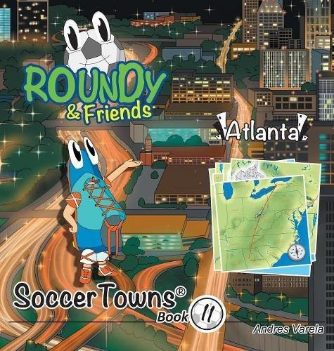 Roundy and Friends - Atlanta: Soccertowns Book 11 (Soccertowns Series) por Andres Varela