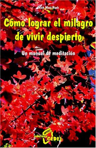 Como Lograr El Milagro De Vivir Despierto por Thich Nhat Hanh