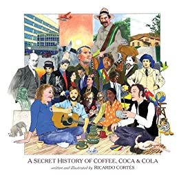 A Secret History of Coffee, Coca & Cola par [Cortés, Ricardo]
