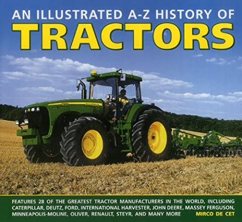An Illustrated A-Z History of Tractors: Features 28 of the Greatest Tractor Manufacturers in the World, Including Caterpillar, Deutz, Ford, ... Moline, Oliver, Renault, Steyr, and Many More