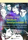 Handbuch Gewaltprävention II: Für die Sekundarstufen und die Arbeit mit Jugendlichen. Grundlagen - Lernfelder - Handlungsmöglichkeiten.