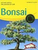 Bonsai. Un'arte antica alla portata di tutti. Ediz. illustrata