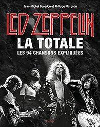Led Zeppelin - La Totale : Les 94 chansons expliquées par Jean-Michel Guesdon