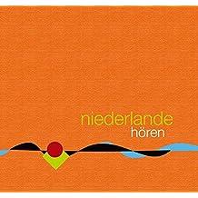 Niederlande hören - Das Niederlande-Hörbuch: Ein klingende Reise durch die Kulturgeschichte der Niederlande von den Anfängen bis in die Gegenwart
