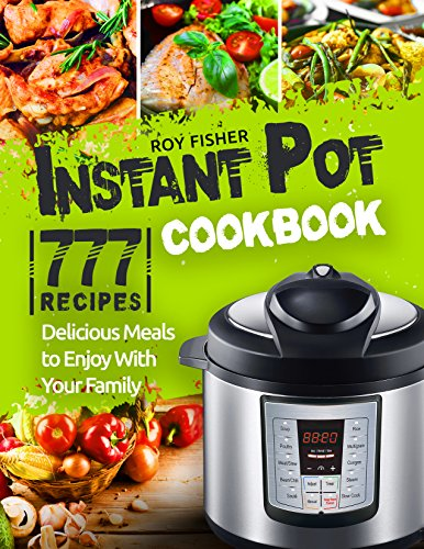 Instant Pot Cookbook: 777 Instant Pot Recipes. Delicious Meals to Enjoy With Your Family (English Edition)