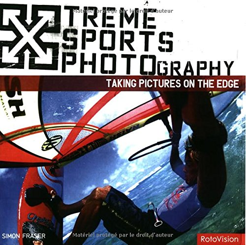 Xtreme Sports Photography: Taking Pictures on the Edge