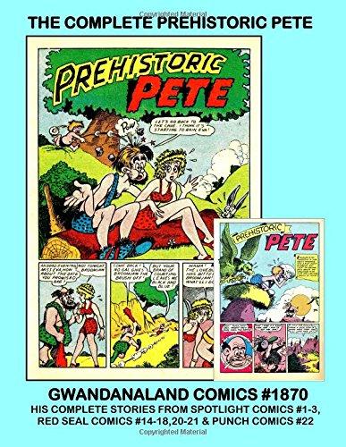 The Complete Prehistoric Pete: Gwandanaland Comics #1870 --- The Rollicking Jurassic Comic -- Caveman Versus Caveman for Cavewoman....and  Nobody Wins! (Und Caveman Cavewoman)