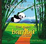 Ser Como el Bambu/Be Like The Bamboo