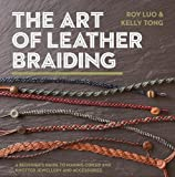 The Art of Leather Braiding: A Beginner's Guide to Making Coiled and Knotted Jewellery and Accessories
