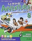 La grande avventura. Sussidiario di matematica, scienze e tecnologia. Per la 5ª classe elementare. Con e-book. Con espansione online