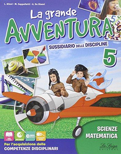 La grande avventura. Sussidiario di matematica, scienze e tecnologia. Per la 5 classe elementare. Con e-book. Con espansione online