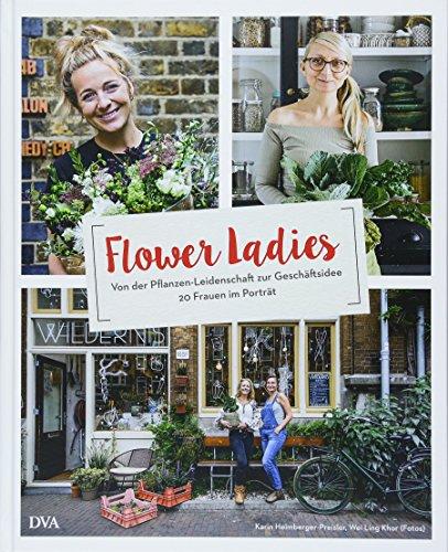Flower Ladies: Von der Pflanzen-Leidenschaft zur Geschäftsidee. 20 Frauen im Porträt