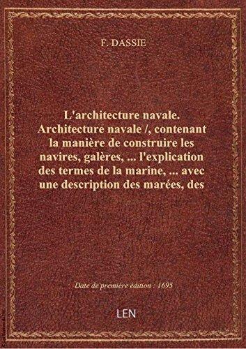 L'architecture navale. Architecture navale /, contenant la manière de construire les navires, galèr