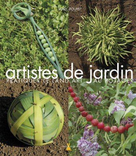 Artistes de jardin : Pratiquer le Land Art au potager par Marc Pouyet, Frédéric Lisak