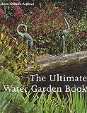ULTIMATE WATER GARDEN BOOK
