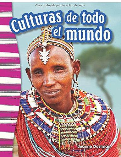 Culturas de Todo El Mundo (Cultures Around the World) (Spanish Version) (Grade 3) (Primary Source Readers: Historia / History) por Jeanne Dustman