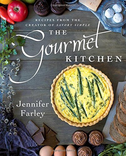 The Gourmet Kitchen: Recipes from the Creator of Savory Simple by Jennifer Farley (2016-10-25)