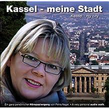 Kassel - meine Stadt: Ein ganz persönlicher Hörspaziergang von Petra Nagel. Dt. /Engl.