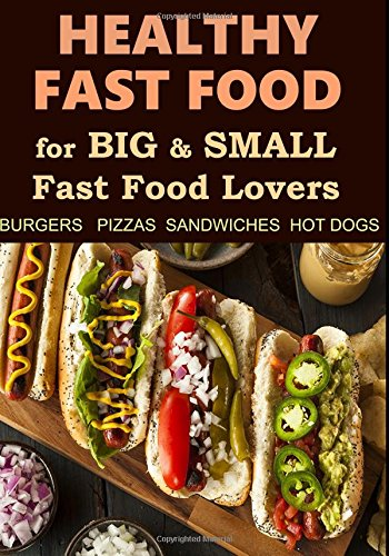 Healthy Fast Food. For Big and Small Fast Food Lovers. Burgers, Pizzas, Sandwiches and Hot Dogs.