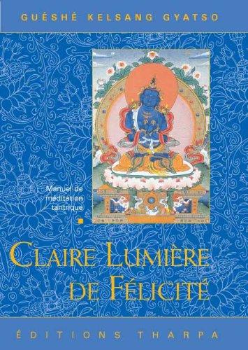 Claire Lumière de Félicité par Guéshé Kelsang Gyatso