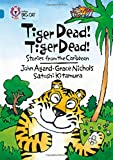 Tiger Dead! Tiger Dead! Stories from the Caribbean: Band 13/Topaz (Collins Big Cat)