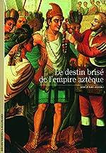 Le destin brisé de l'empire aztèque de Serge Gruzinski