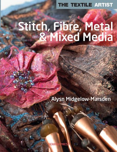 Stitch, Fibre, Metal & Mixed Media (The Textile Artist)