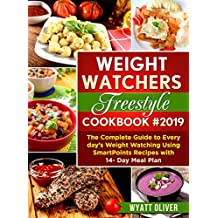 WEIGHT WATCHERS FREESTYLE COOKBOOK #2019: The Complete Guide to Every day's Weight Watching Using SmartPoints Recipes with 14- Day Meal Plan (English Edition)