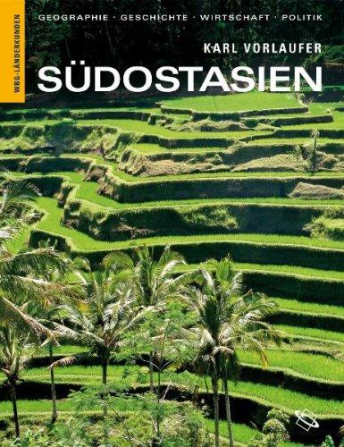 Südostasien: Geographie, Geschichte, Wirtschaft, Politik. Myanmar, Laos, Vietnam, Kambodscha, Thailand, Malaysia, Brunei, Philippinen, Singapur, Indonesien, Osttimor