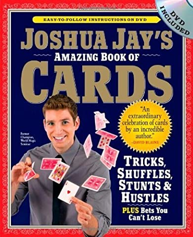 Joshua Jay's Amazing Book of Cards: Tricks, Shuffles, Stunts & Hustles Plus Bets You Can't Lose by Jay, Joshua (2010) Paperback