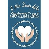 Diario della Gratitudine: Diario di 365 Giorni per Coltivare la Gratitudine e vivere una Vita piena di Felicità, Gioia e Amor
