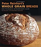 Peter Reinhart's Wholegrain Breads: New Techniques, Extraordinary Flavor