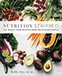 Nutrition Stripped: 100 Whole Food Re...