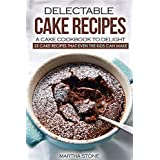 Delectable Cake Recipes - A Cake Cookbook to Delight: 25 Cake Recipes That Even the Kids Can Make (English Edition)