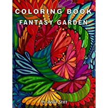 Coloring Book Fantasy Garden: Relaxing Designs for Calming, Stress and Meditation: For Adults and Teens by Bella Stitt (2015-10-23)
