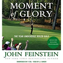 Moment of Glory: The Year Underdogs Ruled Golf by John Feinstein (2010-05-13)