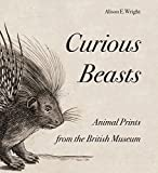 Curious Beasts: Animal Prints from the British Museum (British Museum Department of Prints and Drawings)