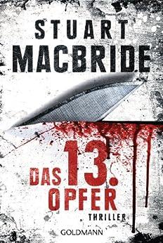 Das dreizehnte Opfer: Thriller (Detective Constable Ash Henderson 1) von [MacBride, Stuart]