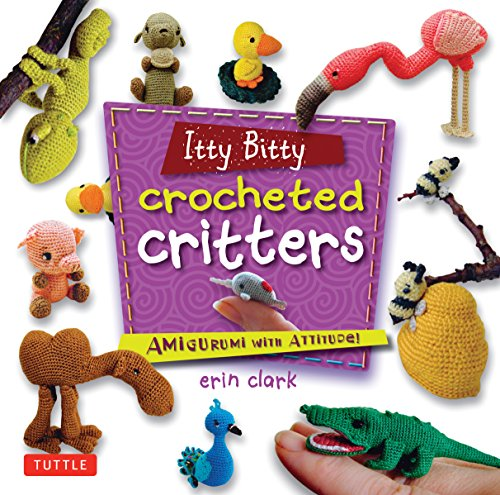 Itty Bitty Crocheted Critters: Mini Amigurumi with Attitude
