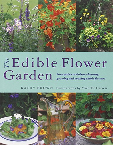 Kitchen Garden Cookbook (The Edible Flower Garden: From Garden to Kitchen: Choosing, Growing and Cooking Edible Flowers)