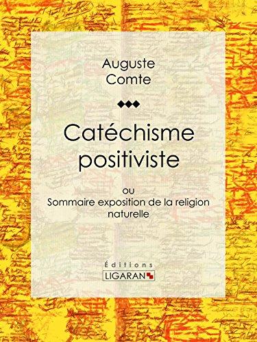 Meilleurs livres à télécharger gratuitement Catéchisme positiviste: ou Sommaire exposition de la religion naturelle B00TIRX4ZY PDF PDB