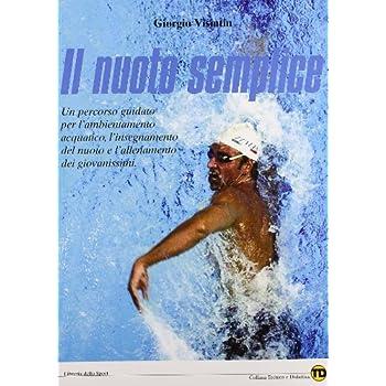 Nuoto Semplice. Fondamenti Dell'insegnamento Del Nuoto E Dell'allenamento Dei Giovanissimi