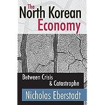 The North Korean Economy: Between Crisis & Catastrophe