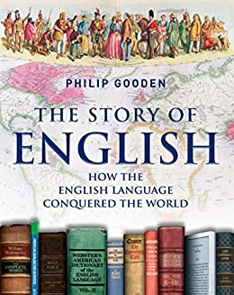 The Story of English: How the English language conquered the world (English Edition) par [Gooden, Philip]