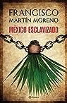 México esclavizado par Francisco Martín  Moreno