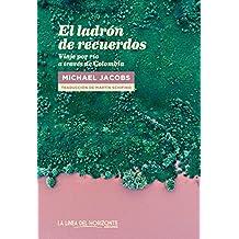 El ladrón de recuerdos: Viaje por río a través de Colombia (Fuera de sí. Contemporáneos nº 10)